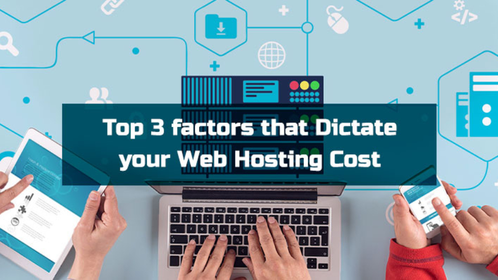 Top 3 factors that Dictate your Web Hosting Cost